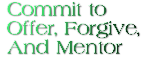 Commit To Offer, Forgive, Mentor