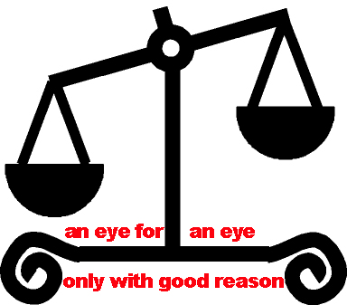 An Eye For An Eye, Only With Good Reason